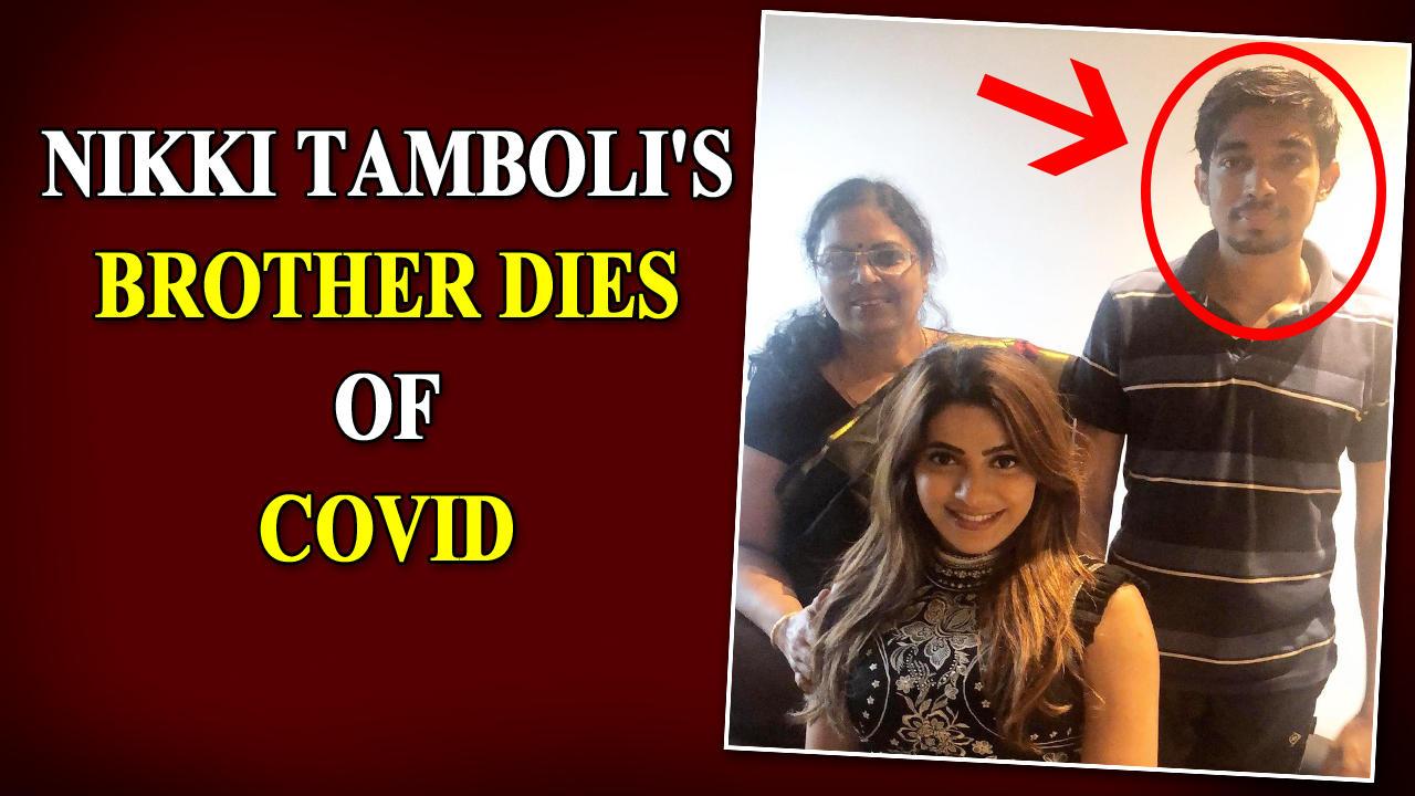 Nikki Tamboli's brother dies of Covid-19