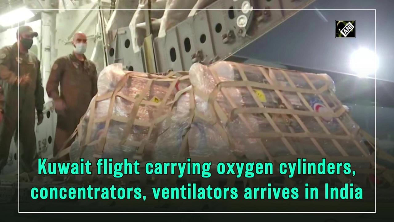 Kuwaith flight carrying oxygen cylinders, concentrators, ventilators arrives in India