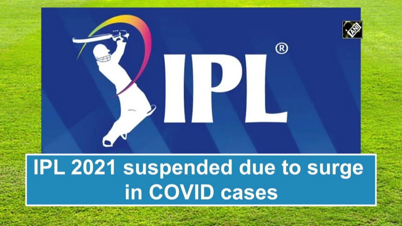 IPL 2021 suspended due to surge in COVID cases