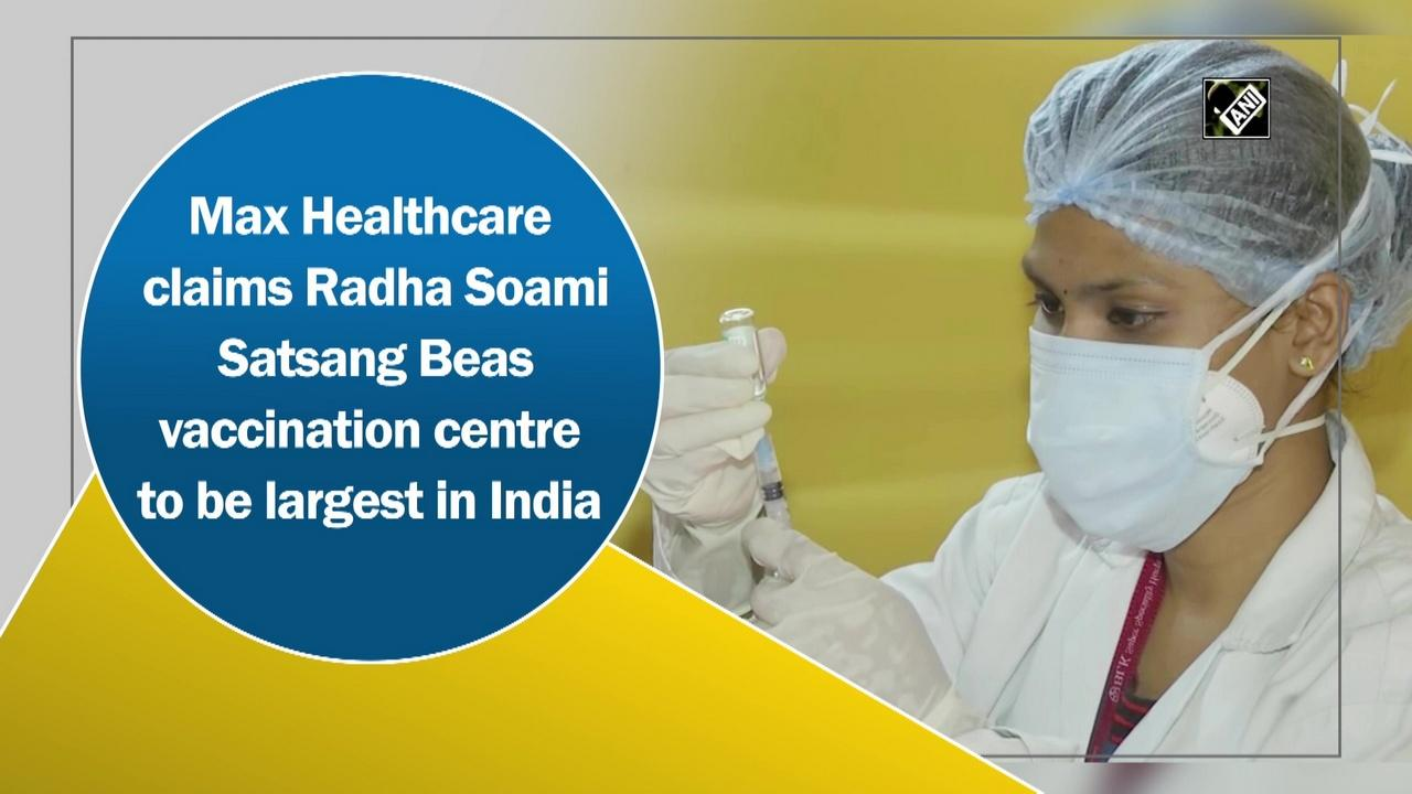 Max Healthcare claims Radha Soami Satsang Beas vaccination centre to be largest in India