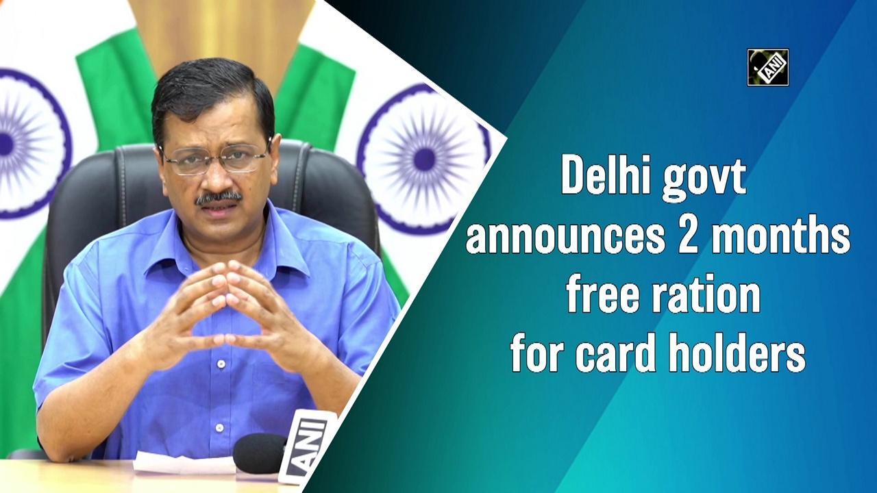 Delhi govt announces 2 months free ration for card holders