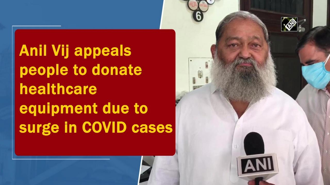 Anil Vij appeals people to donate healthcare equipment due to surge in COVID cases