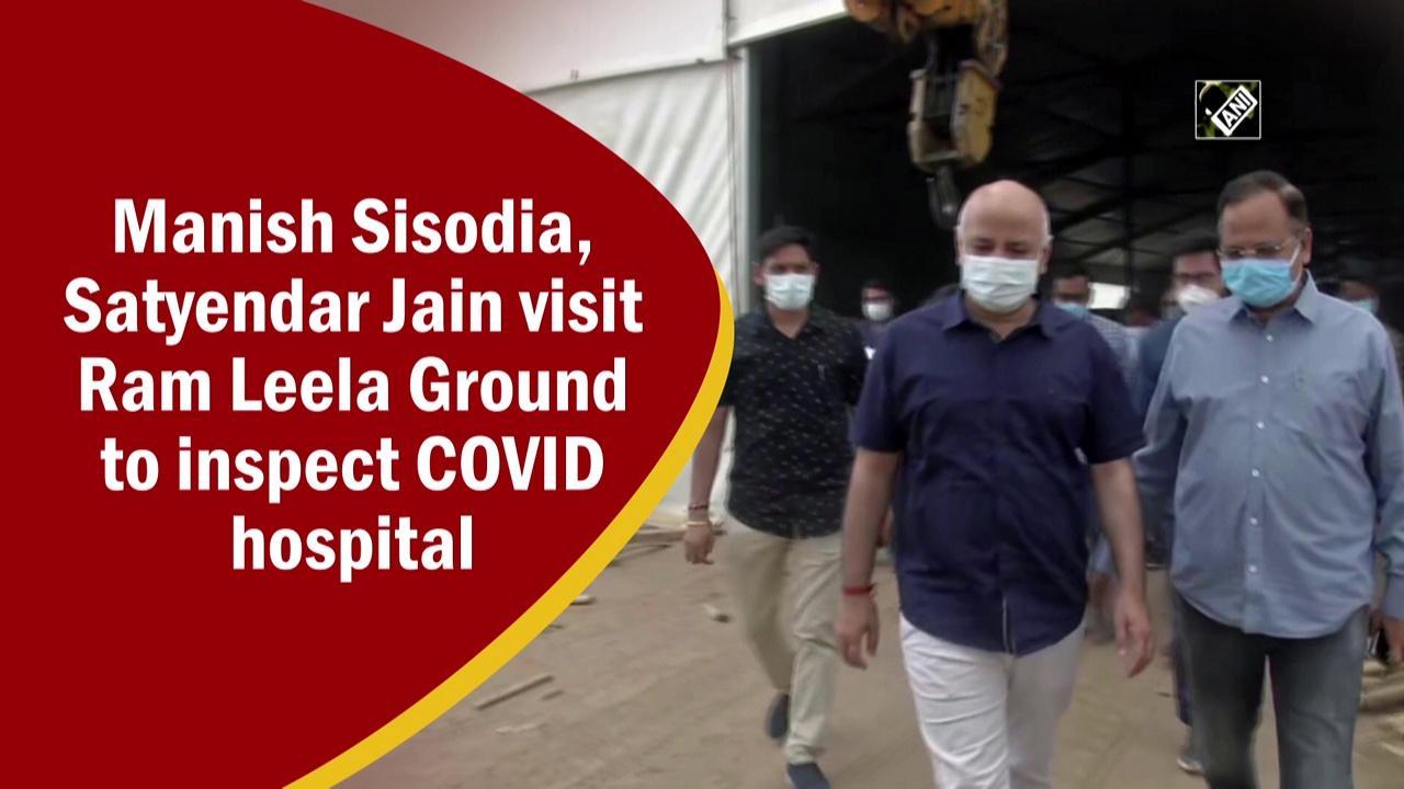 Manish Sisodia, Satyendar Jain visit Ram Leela Ground to inspect COVID hospital