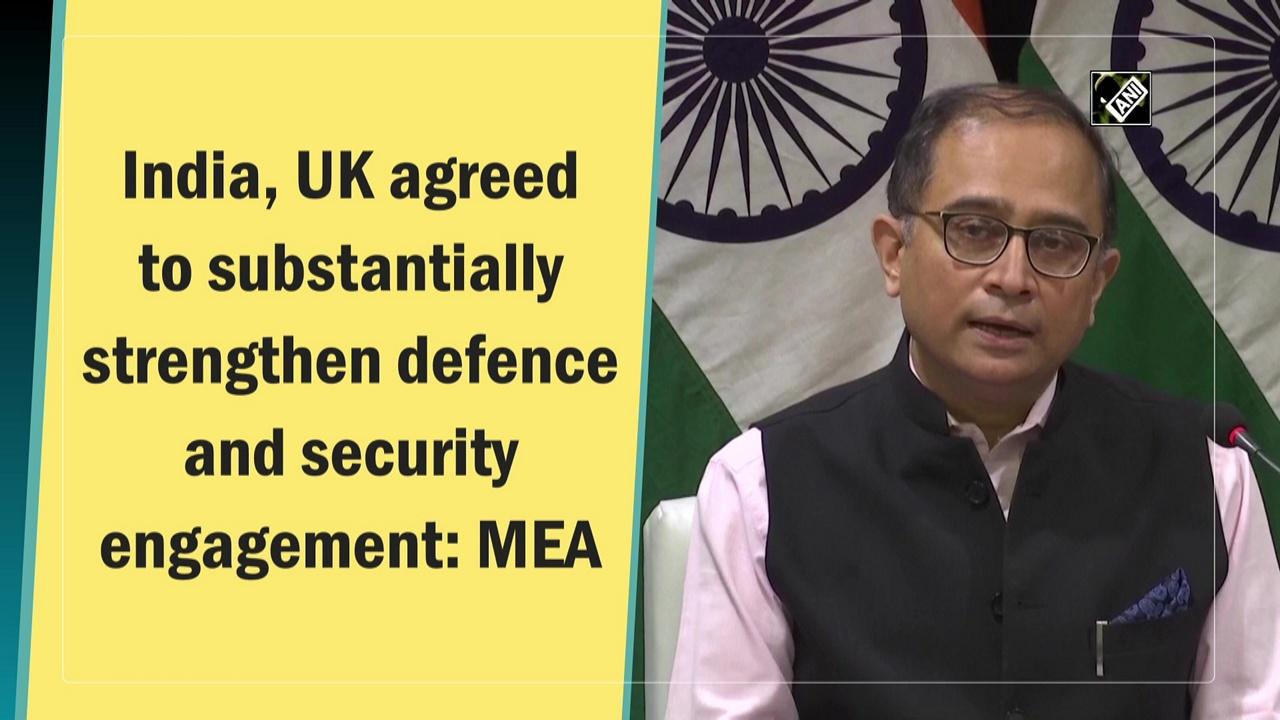 India, UK agreed to substantially strengthen defence and security engagement: MEA