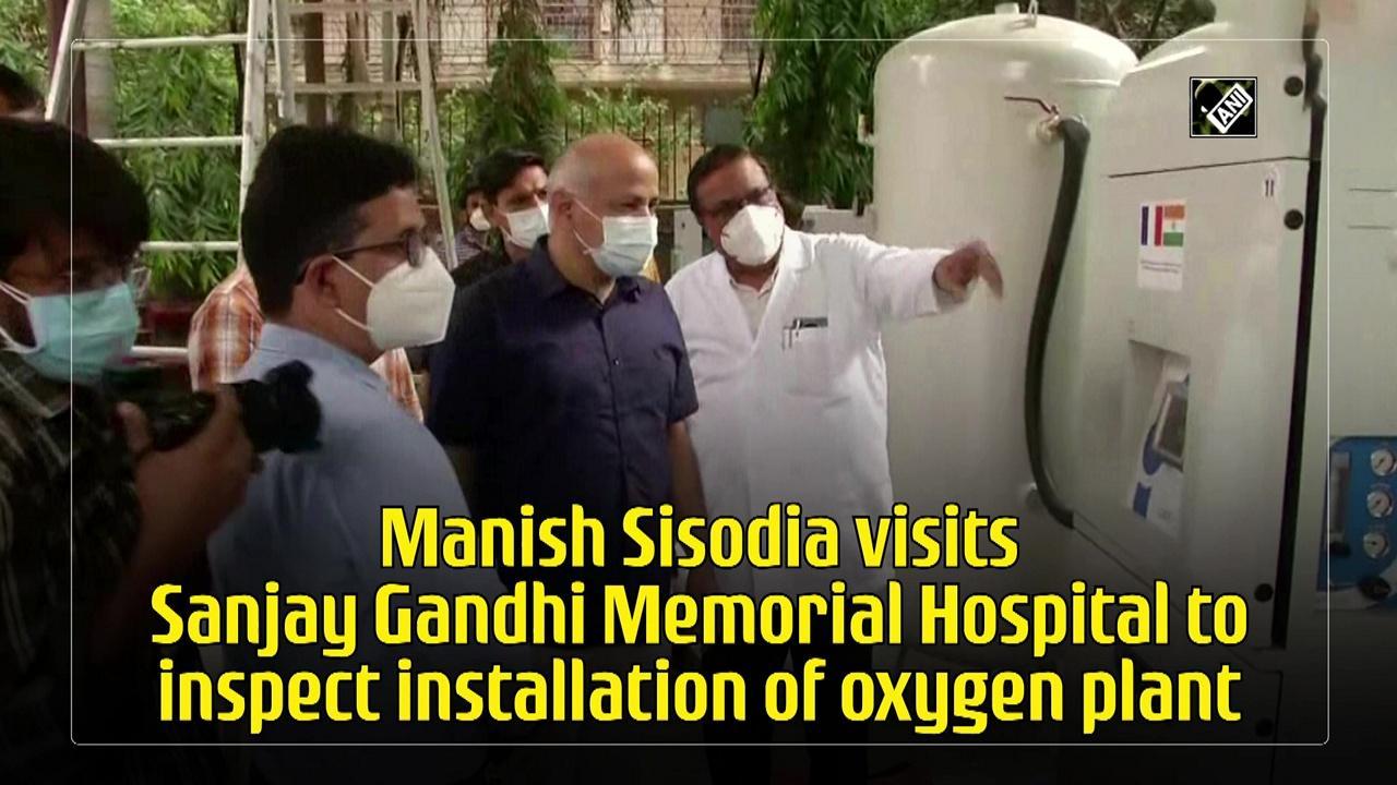 Manish Sisodia visits Sanjay Gandhi Memorial Hospital to inspect installation of oxygen plant