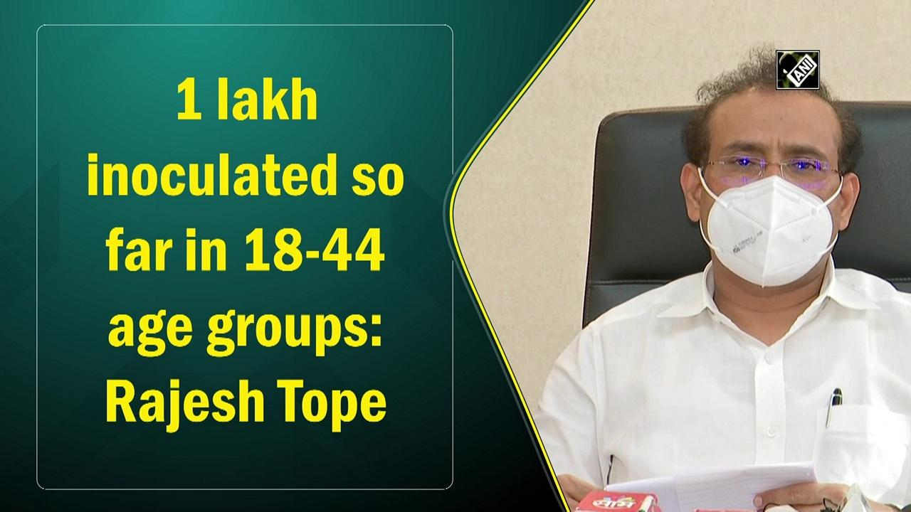1 lakh inoculated so far in 18-44 age groups: Rajesh Tope