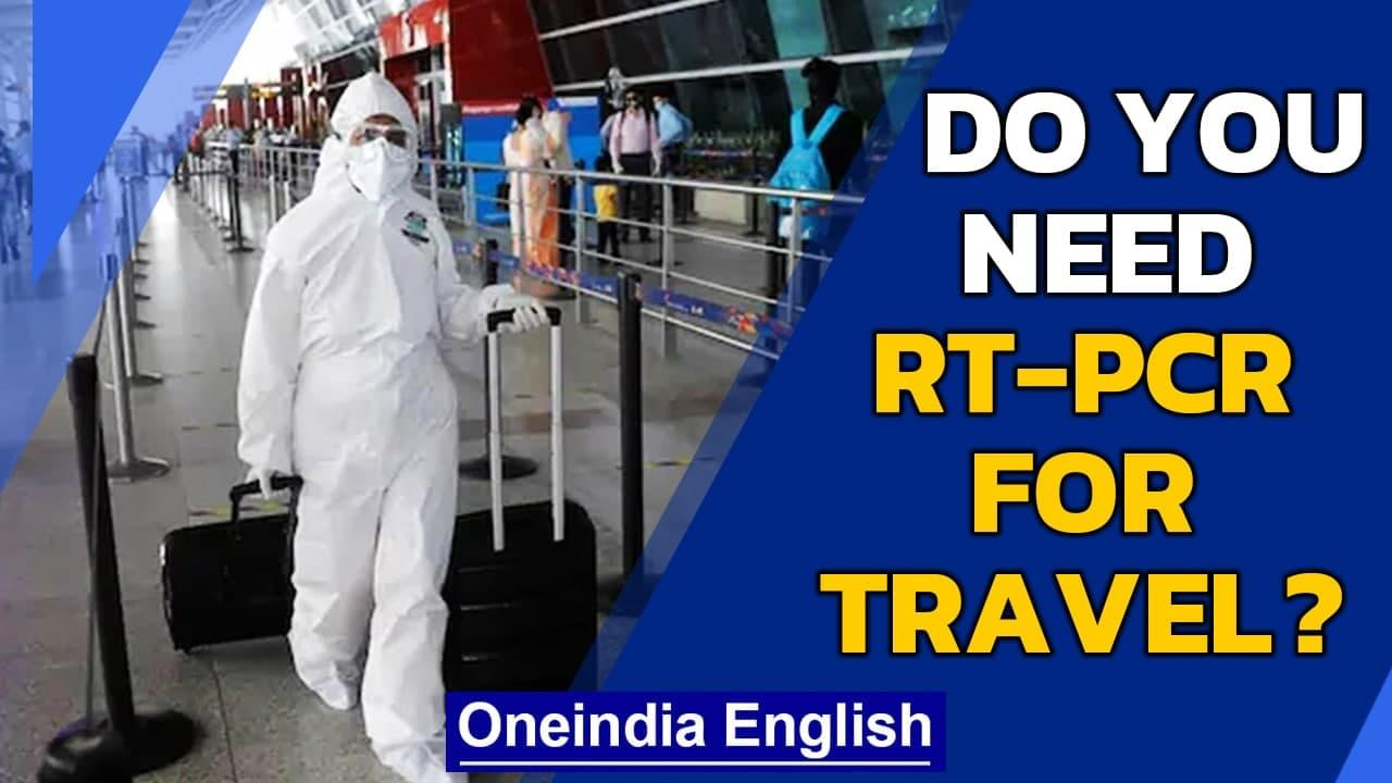 RT-PCR for interstate travel: Test not needed if... | Oneindia News
