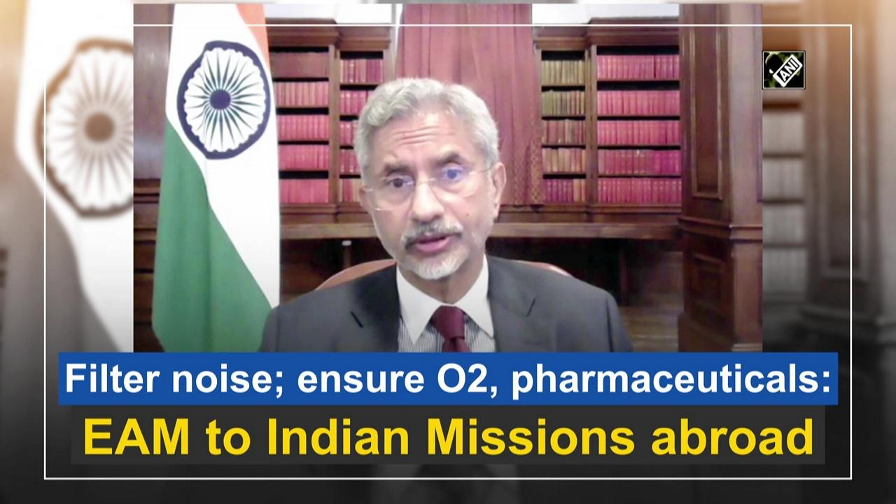 Filter noise; ensure O2, pharmaceuticals: EAM to Indian Missions abroad