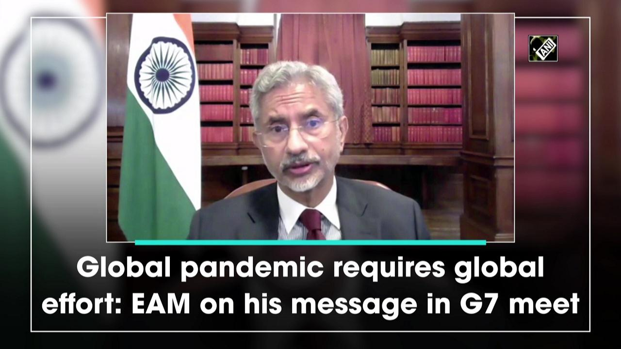 Global pandemic requires global effort: EAM on his message in G7 meet