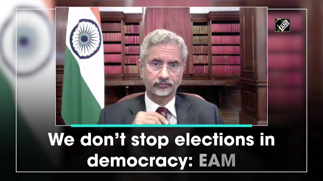 We don't stop elections in democracy: EAM