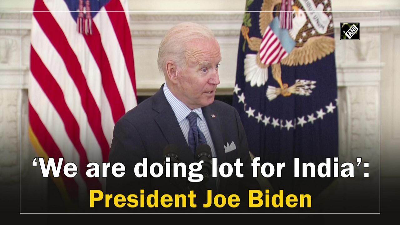 'We are doing lot for India': President Joe Biden