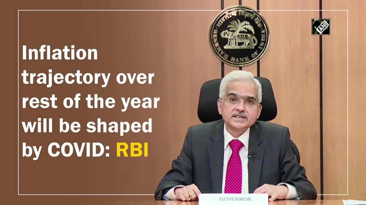 Inflation trajectory over rest of the year will be shaped by COVID: RBI