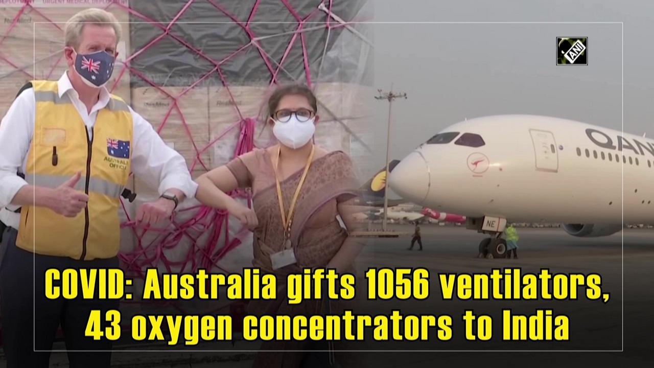 COVID: Australia gifts 1056 ventilators, 43 oxygen concentrators to India