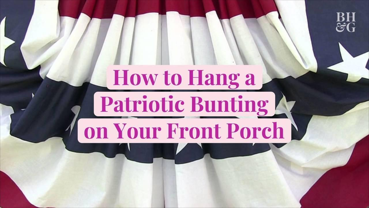 How to Hang a Patriotic Bunting on Your Front Porch
