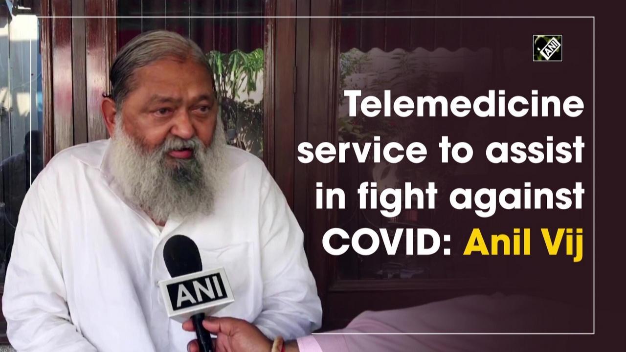 Telemedicine service to assist in fight against COVID: Anil Vij
