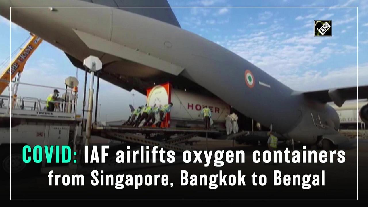 COVID: IAF airlifts oxygen containers from Singapore, Bangkok to Bengal