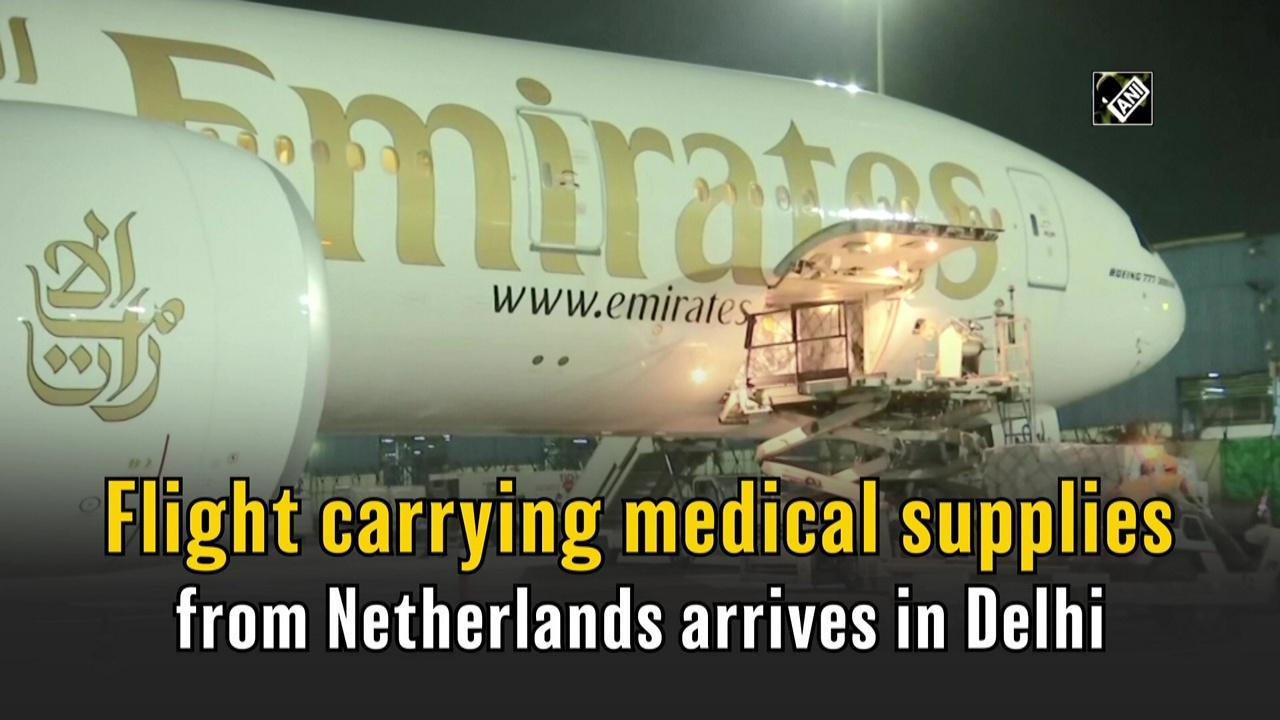 Flight carrying medical supplies from Netherlands arrives in Delhi