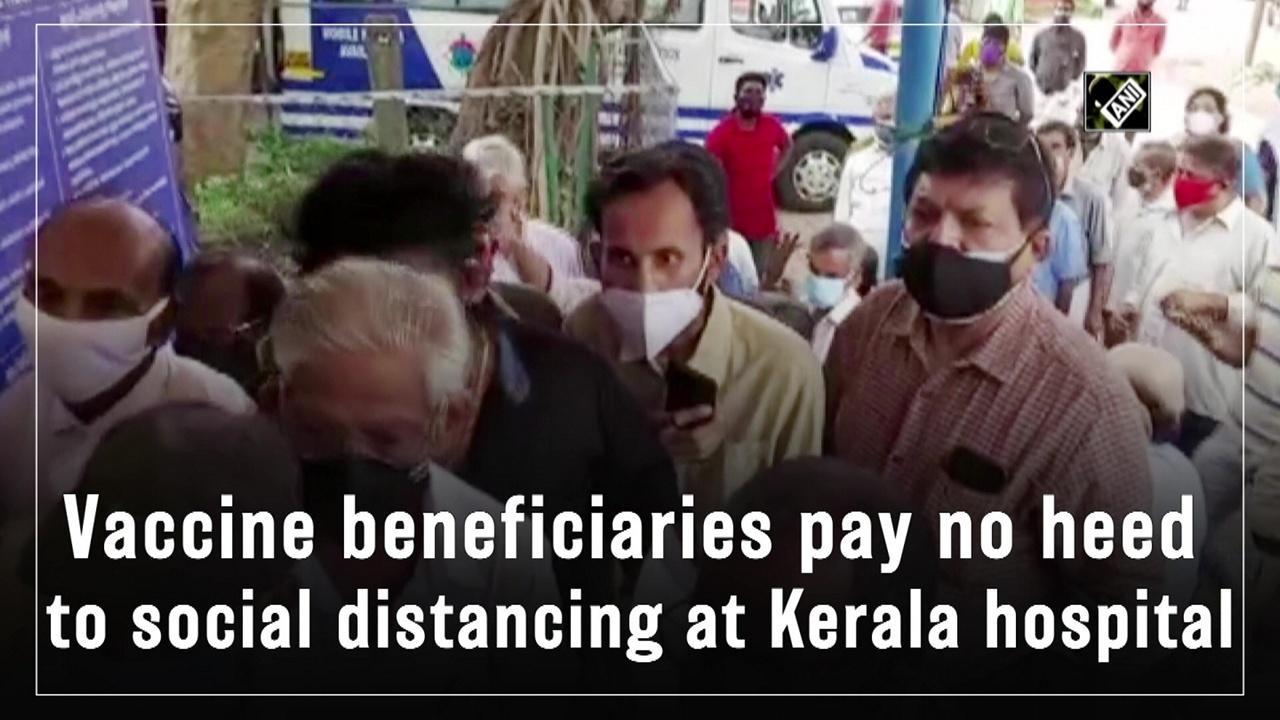 Vaccine beneficiaries pay no heed to social distancing at Kerala hospital