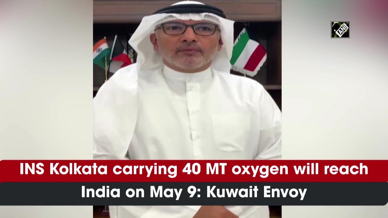 INS Kolkata carrying 40 MT oxygen will reach India on May 9: Kuwait Envoy