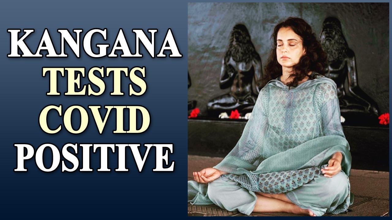 Kangana Ranaut tests Covid positive