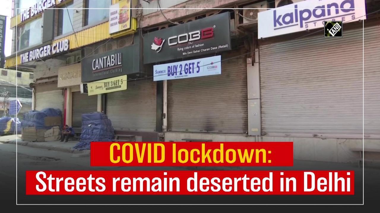 COVID lockdown: Streets remain deserted in Delhi