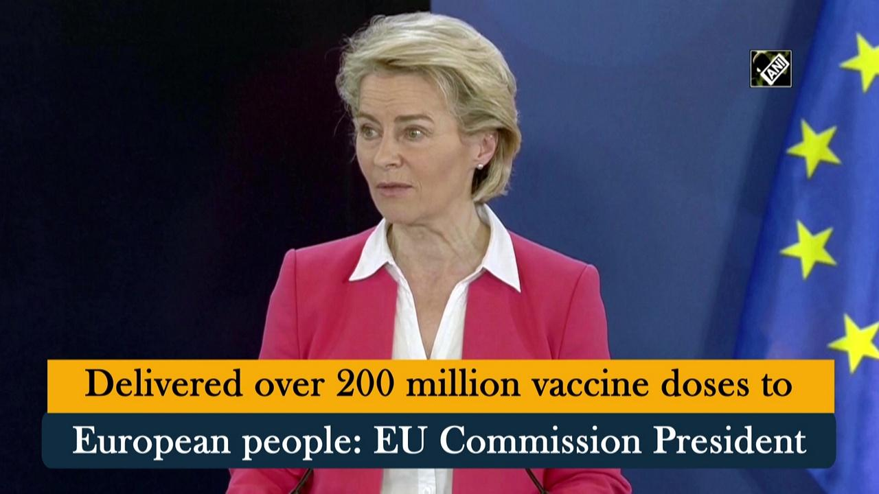 Delivered over 200 million vaccine doses to European people: EU Commission President