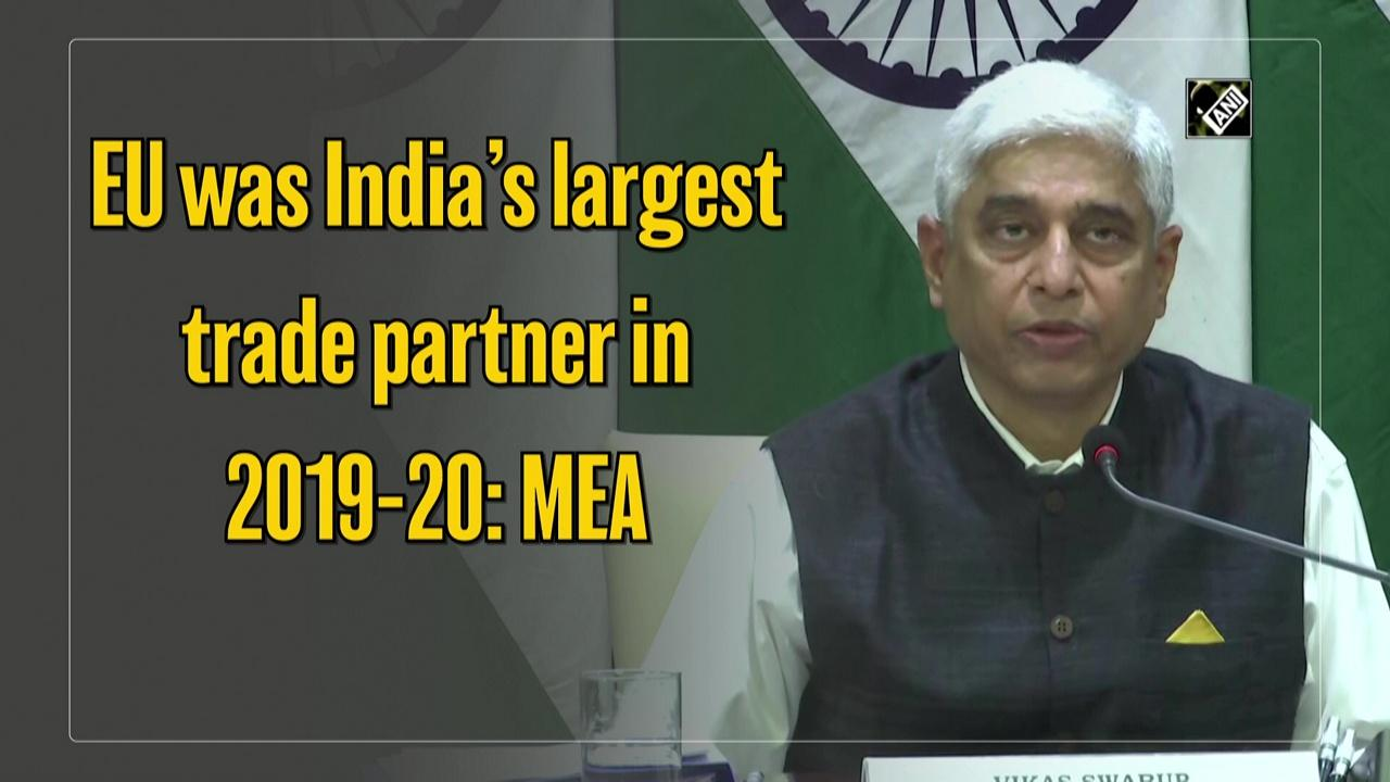 EU was India's largest trade partner in 2019-20: MEA