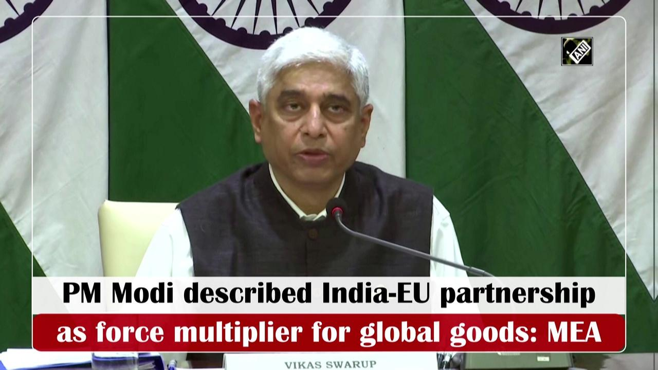 PM Modi described India-EU partnership as force multiplier for global goods: MEA
