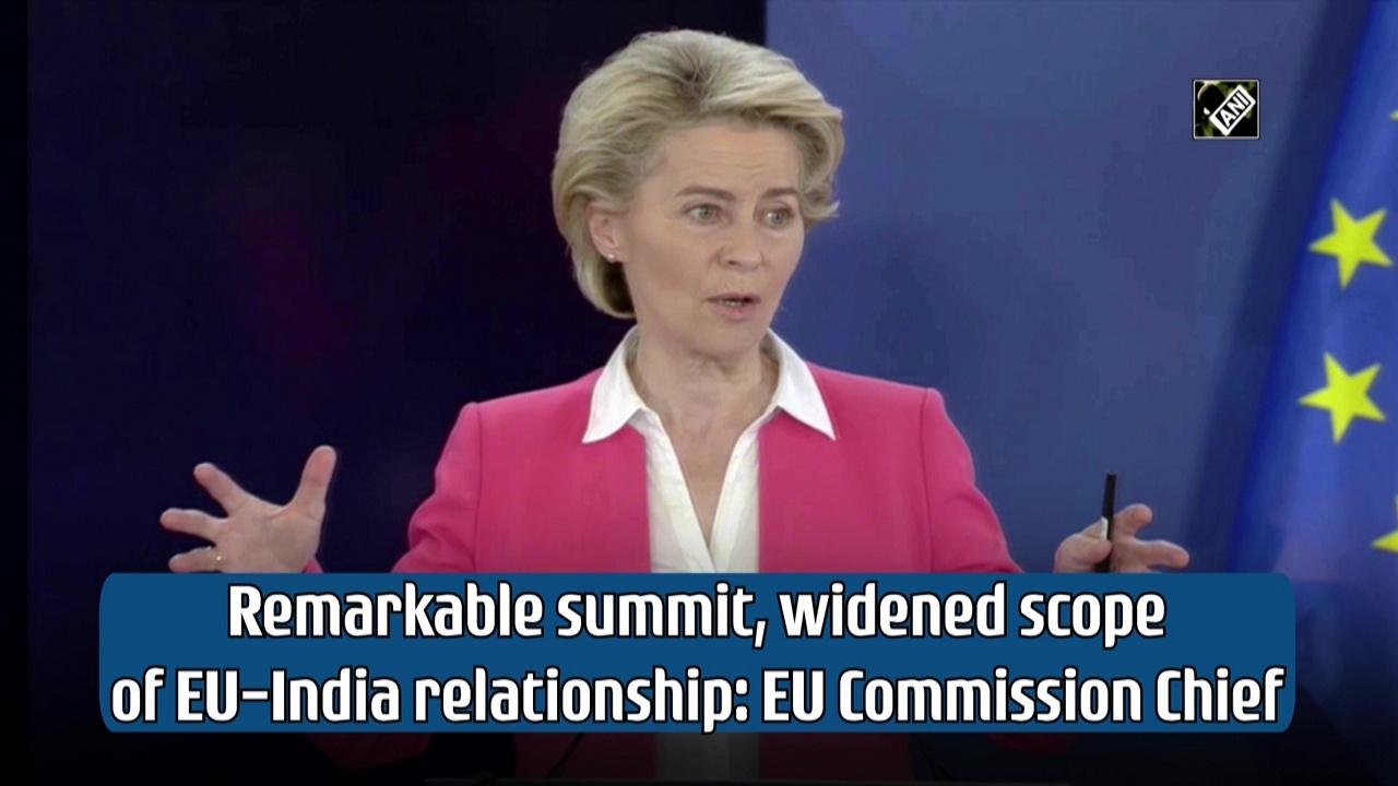 Remarkable summit, widened scope of EU-India relationship: EU Commission Chief