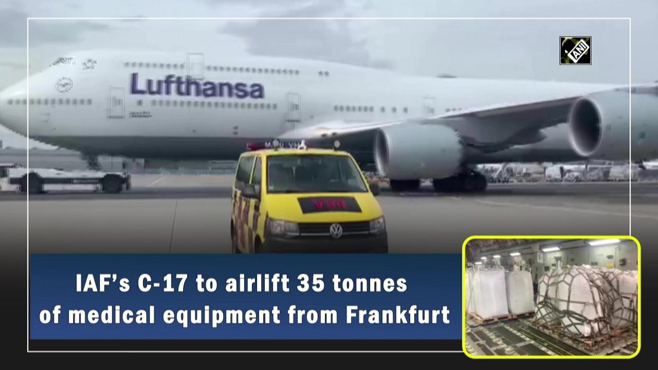 IAF's C-17 to airlift 35 tonnes of medical equipment from Frankfurt