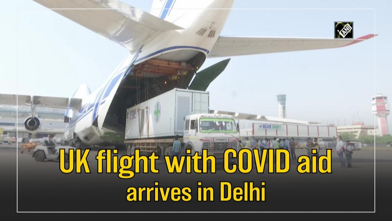 UK flight with COVID aid arrives in Delhi