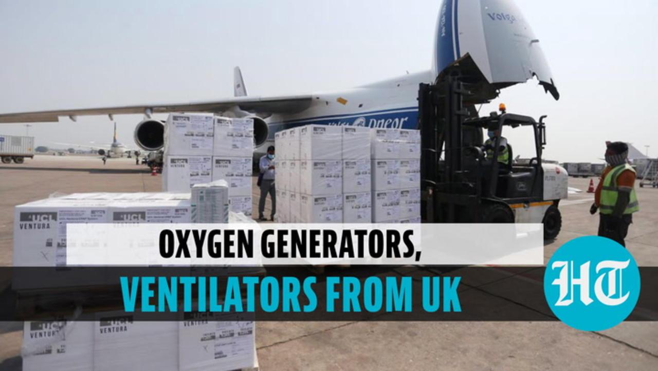 Watch: India receives 3 oxygen generators, 1000 ventilators arrive from UK