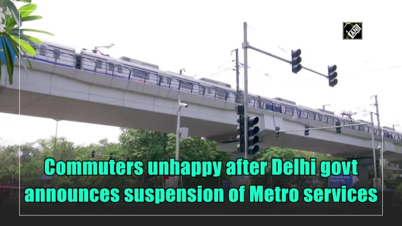 Commuters unhappy after Delhi govt announces suspension of Metro services