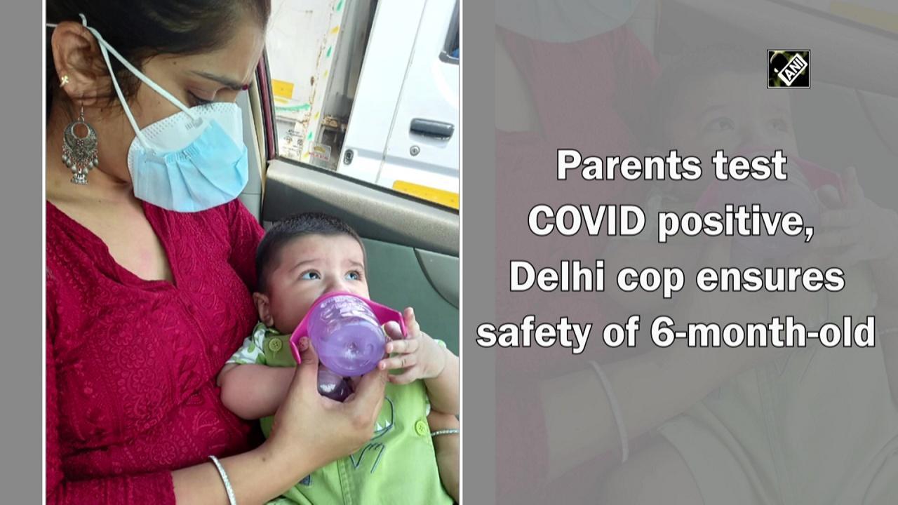 Parents test COVID positive, Delhi cop ensures safety of 6-month-old