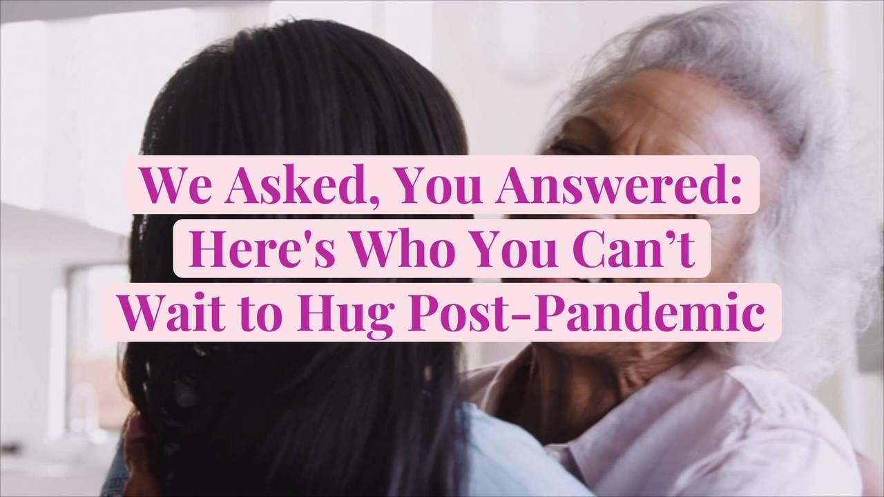 We Asked, You Answered: Here's Who You Can't Wait to Hug Post-Pandemic