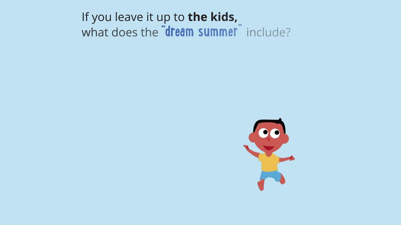Kids and parents are in agreement that this summer will be a great one