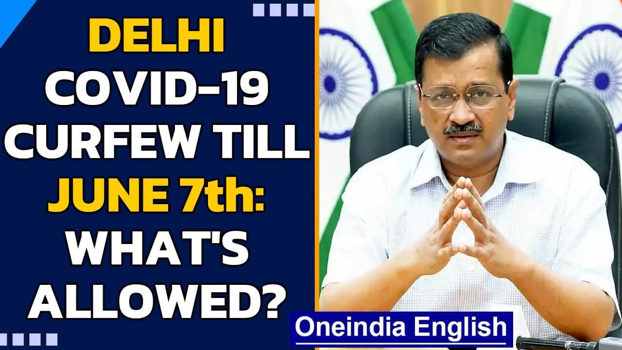 Delhi Govt extends Covid-19 curfew till June 7th: What is still not permitted? | Oneindia News