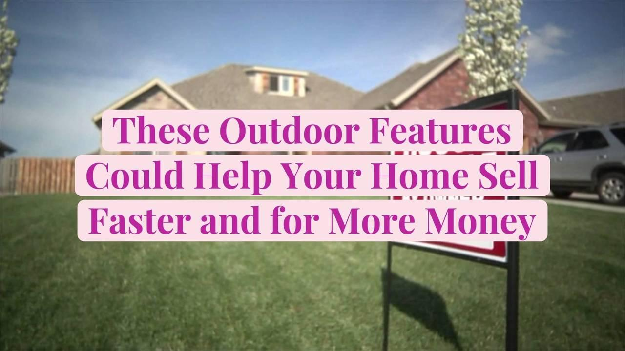 These Outdoor Features Could Help Your Home Sell