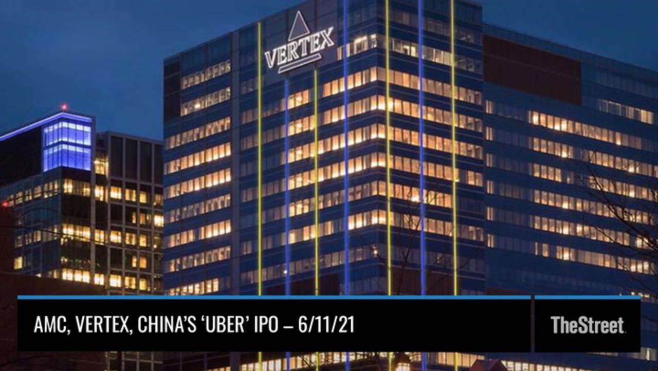 AMC, Vertex and China's 'Uber' IPO – On TheStreet Friday