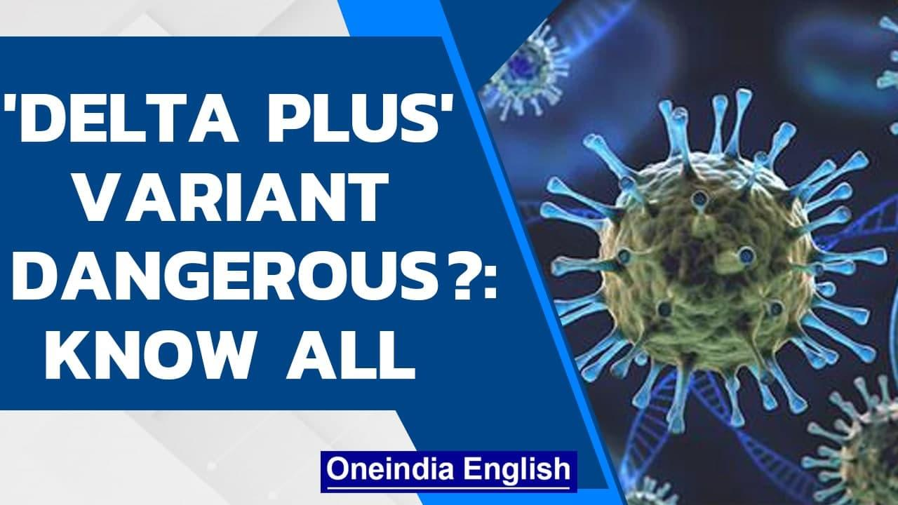 'Delta' variant evolves to form 'Delta Plus', is there a cause to worry?  Covid-19  Oneindia News