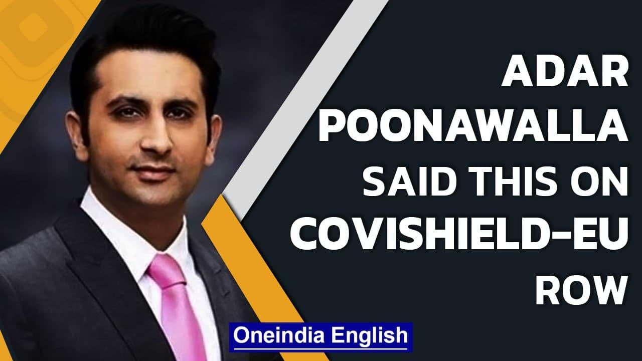 Adar Poonawalla assures Covidshield-vaccinated Indians facing issues with EU travel  Oneindia News