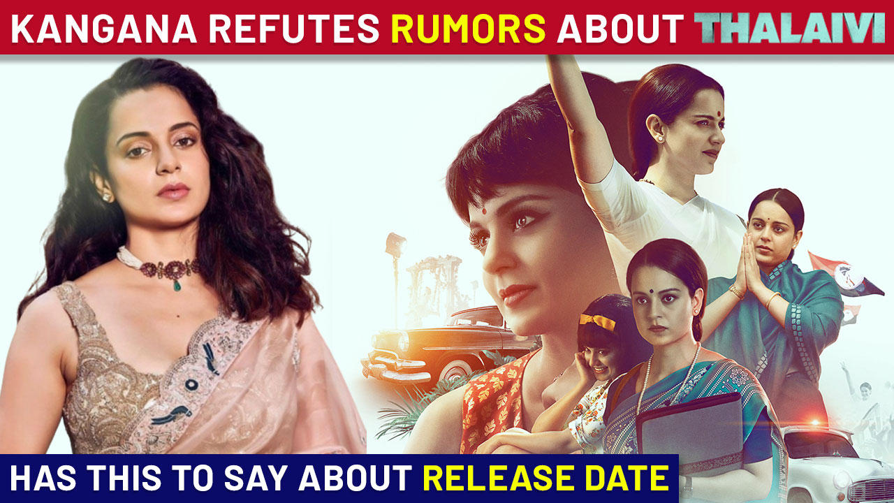 Kangana Ranaut Rubbishes Rumors About Her Film Thalaivi, Gives Fans A Major Update On Release Date