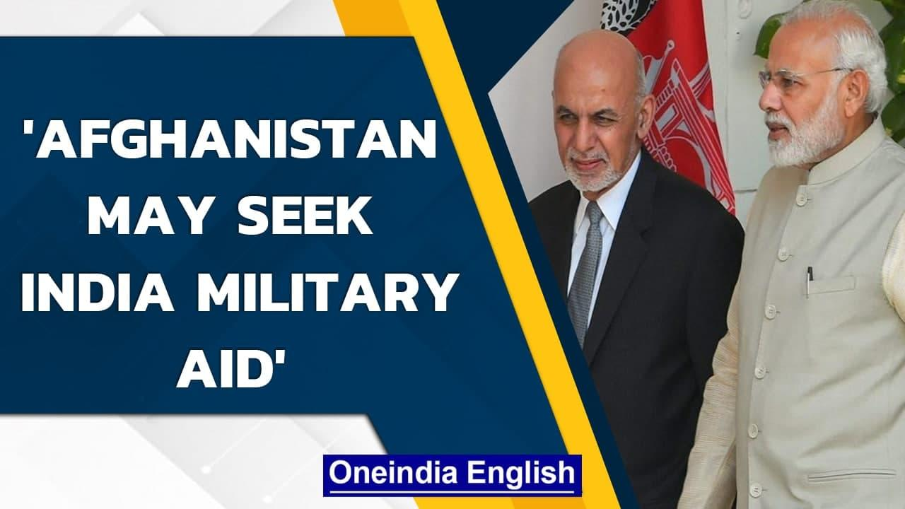 Afghanistan may seek Indian military assistance if Taliban peace talks fail | Oneindia News
