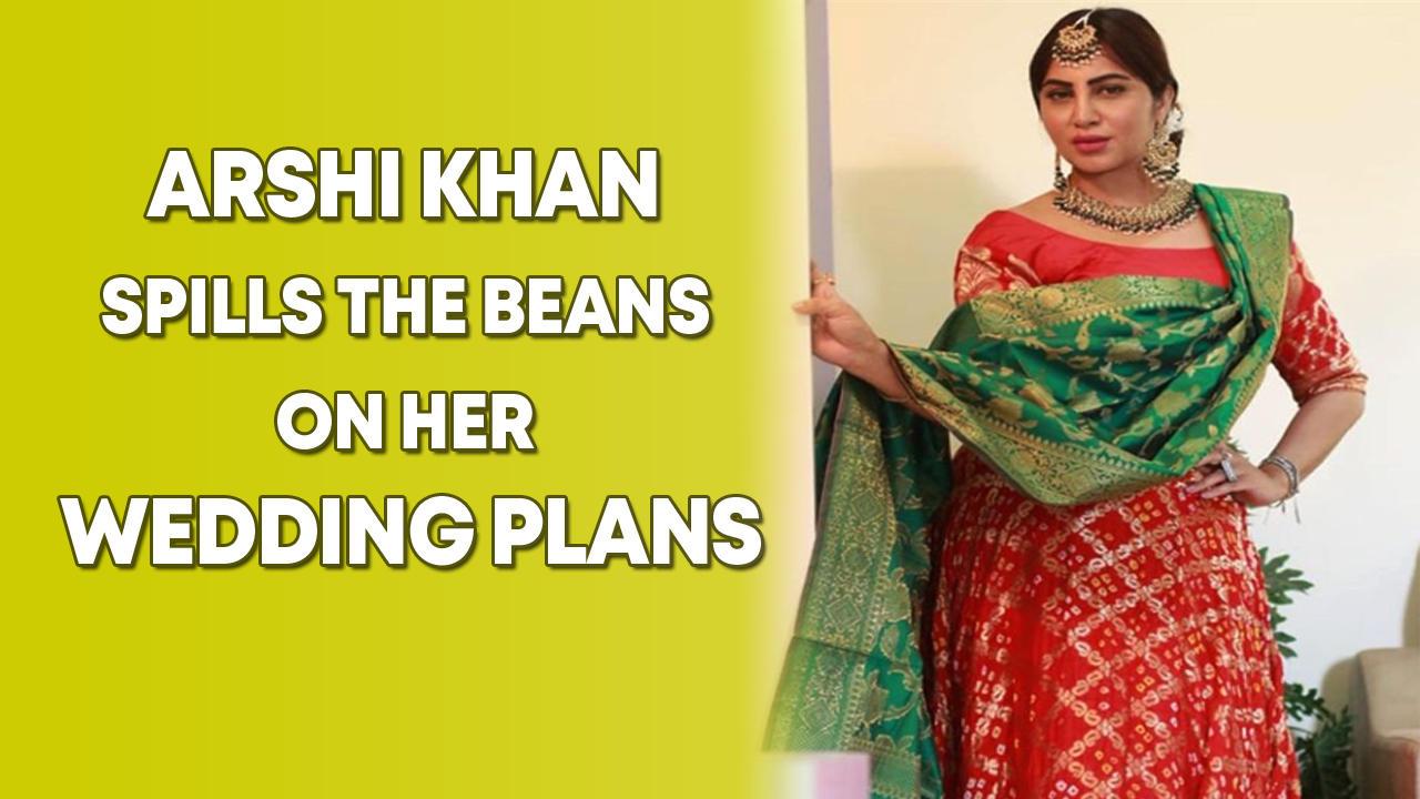 Arshi Khan spills the beans on her wedding plans