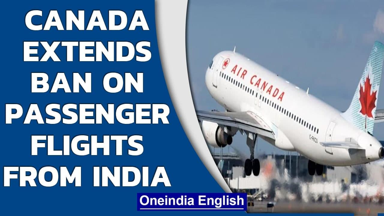 Canada extends ban on passenger flights from India by another month|Covid-19| Oneindia News