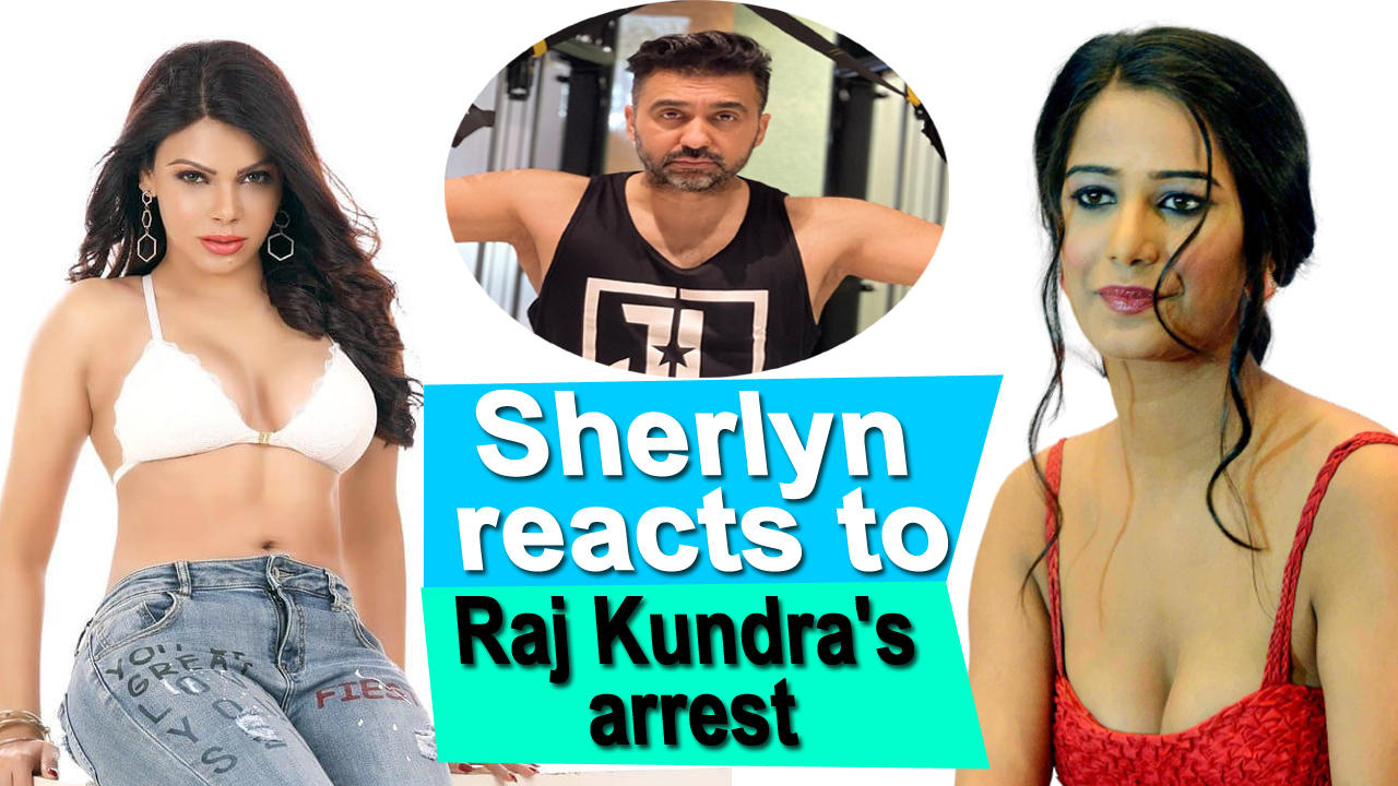 Sherlyn Chopra reacts to Raj Kundra's arrest in pornography case, takes a dig at Poonam Pandey