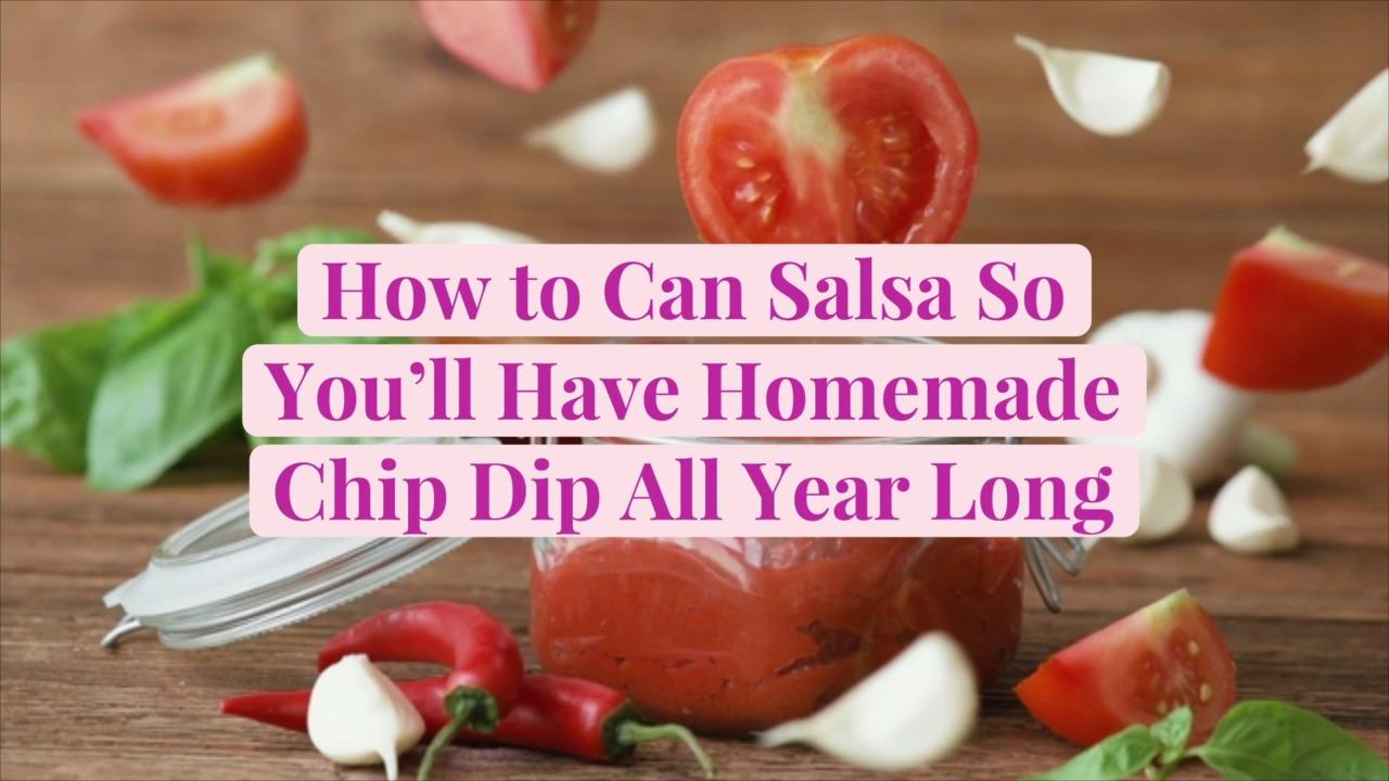 How to Can Salsa So You'll Have Homemade Chip Dip All Year Long