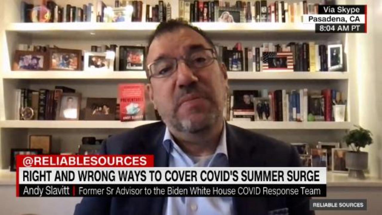 Andy Slavitt evaluates news coverage of Covid's summer surge
