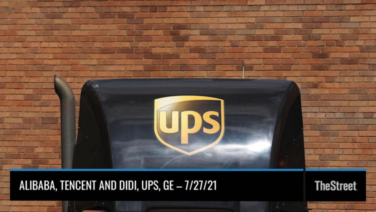 Alibaba, Tencent and Didi, UPS, GE - On TheStreet Tuesday
