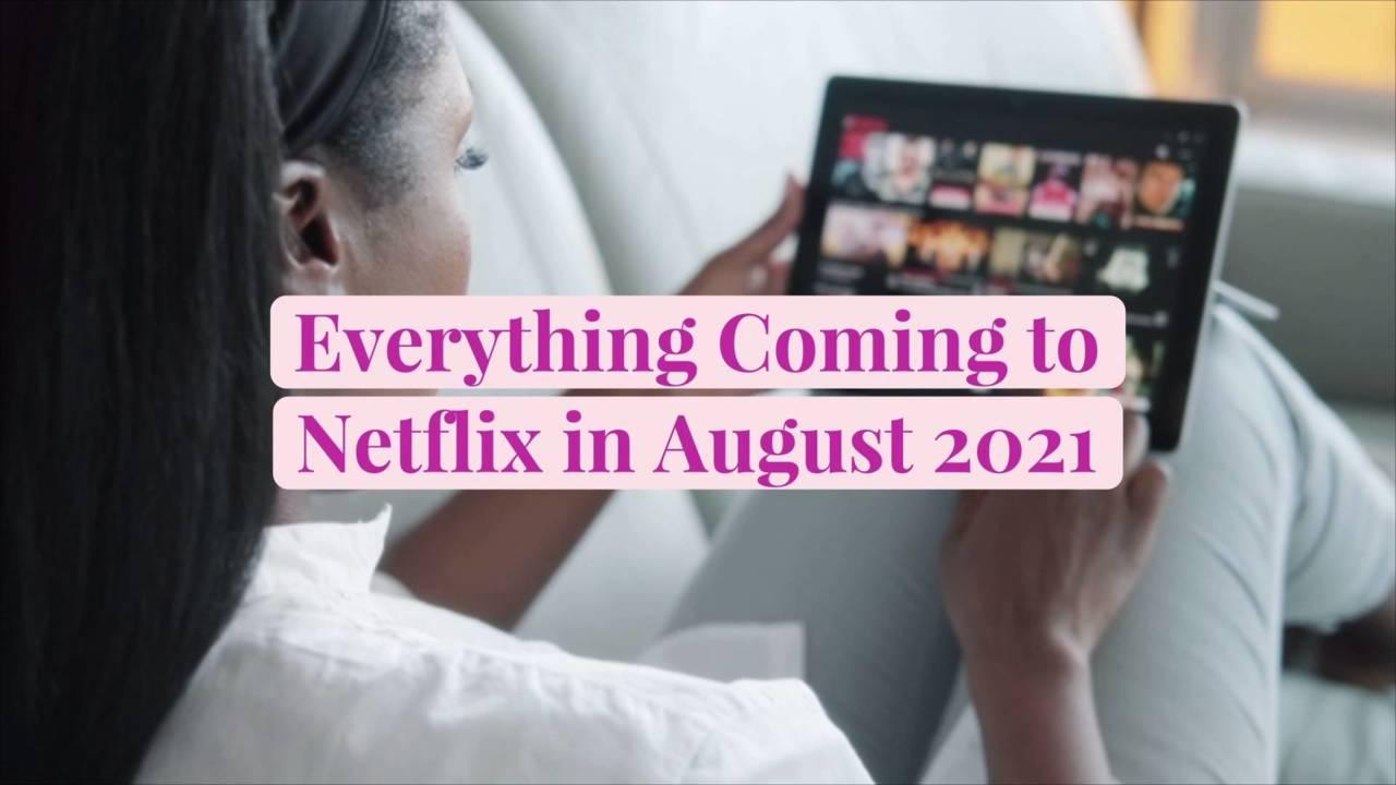 Everything Coming to Netflix in August 2021